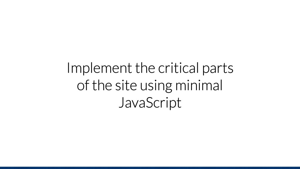 Implement the critical parts of the site using ...