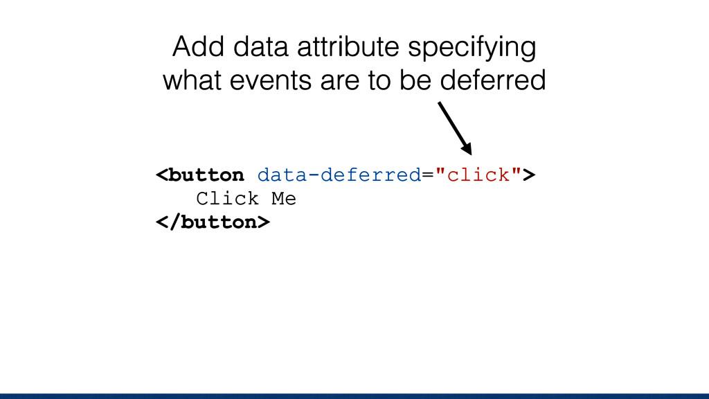 """<button data-deferred=""""click""""> Click Me </butto..."""