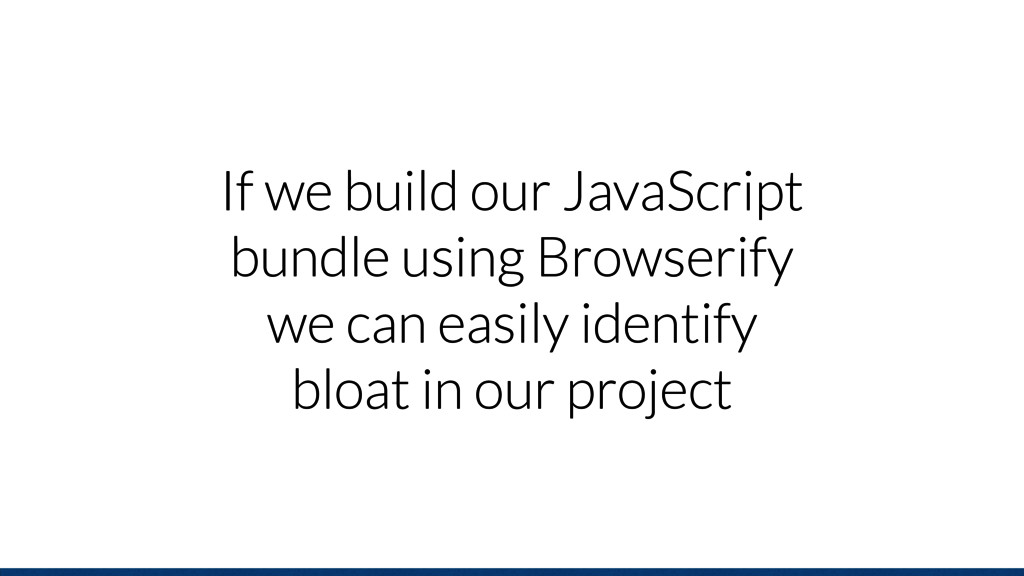 If we build our JavaScript bundle using Browser...