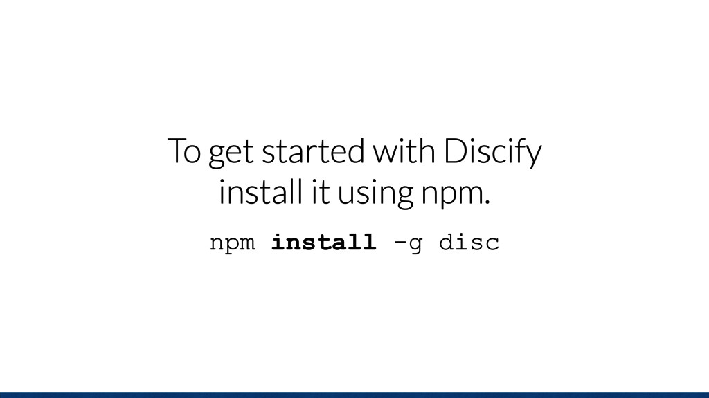 To get started with Discify install it using np...