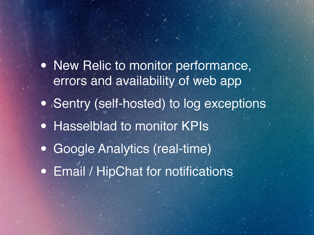 • New Relic to monitor performance, errors and ...