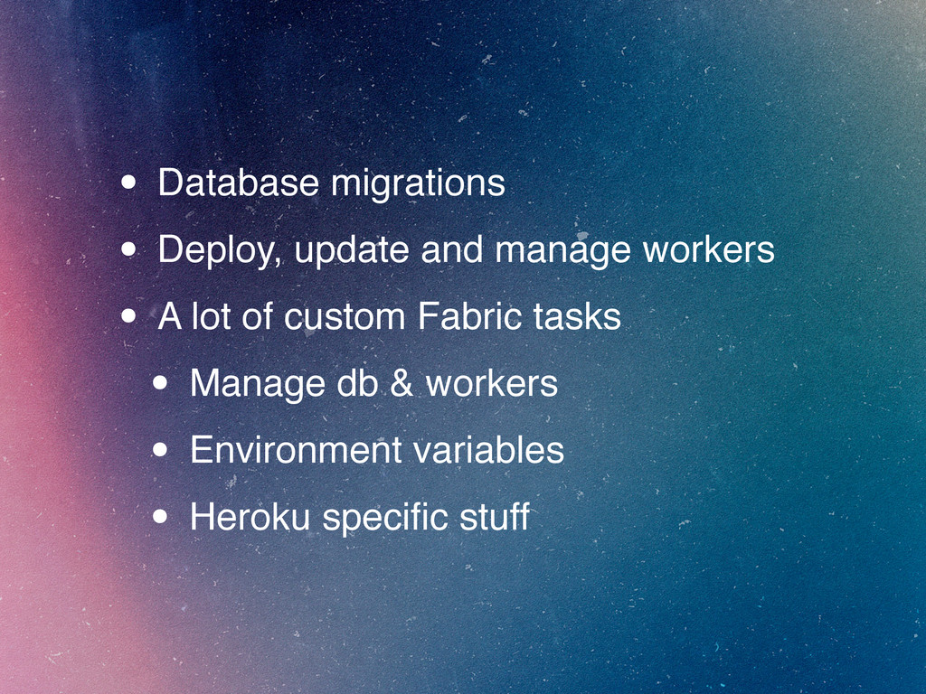 • Database migrations • Deploy, update and mana...