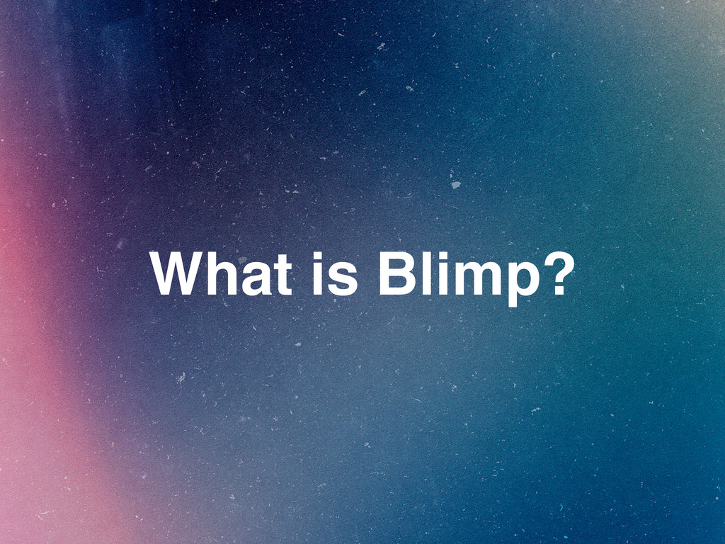 What is Blimp?