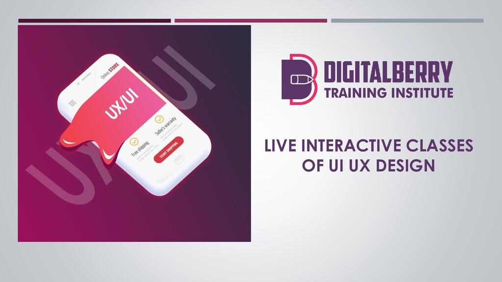 LIVE INTERACTIVE CLASSES OF UI UX DESIGN