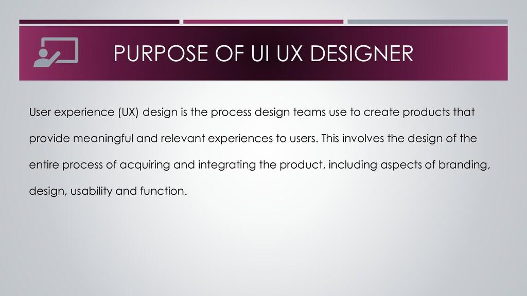 PURPOSE OF UI UX DESIGNER User experience (UX) ...