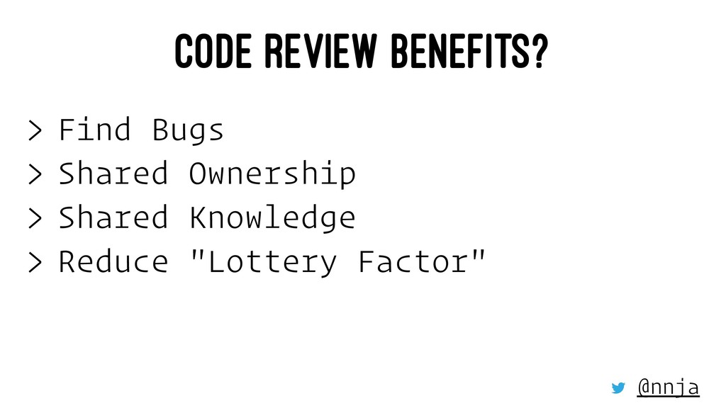 CODE REVIEW BENEFITS? > Find Bugs > Shared Owne...