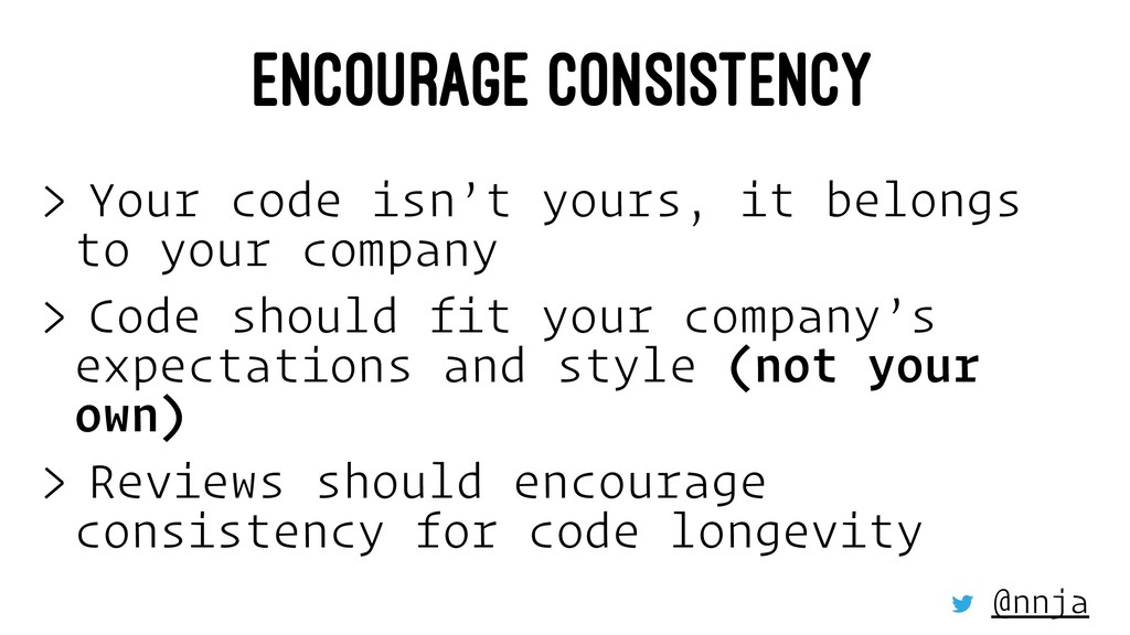 ENCOURAGE CONSISTENCY > Your code isn't yours, ...