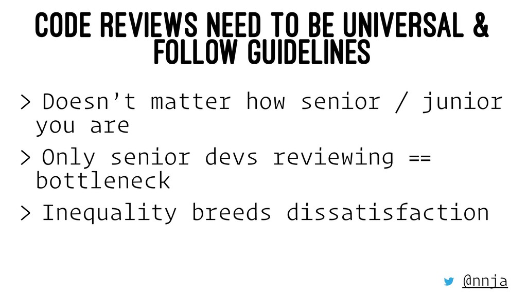 CODE REVIEWS NEED TO BE UNIVERSAL & FOLLOW GUID...