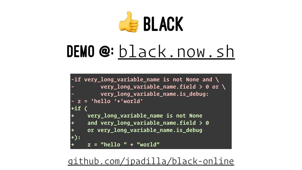 ! BLACK DEMO @: black.now.sh github.com/jpadill...