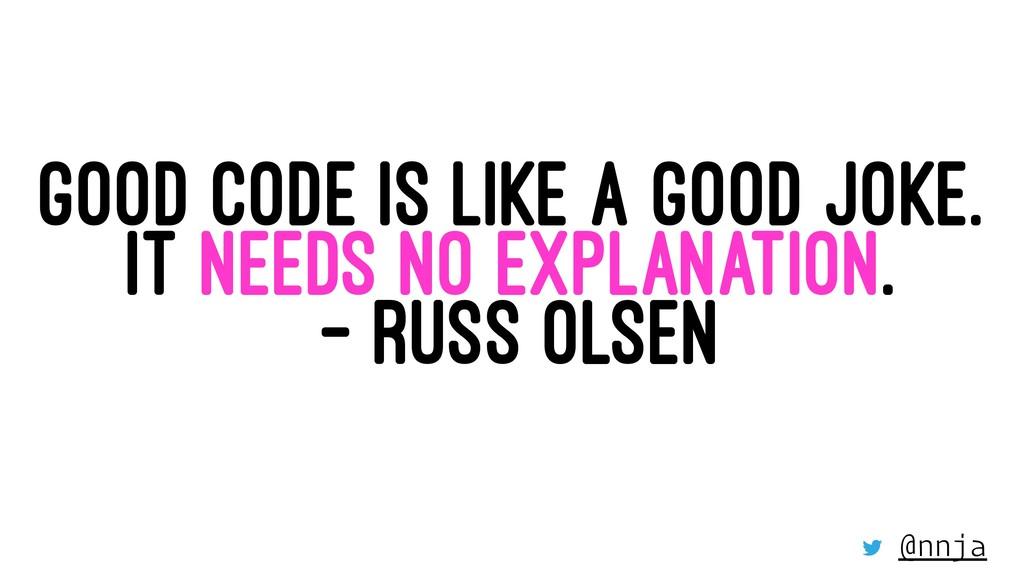 GOOD CODE IS LIKE A GOOD JOKE. IT NEEDS NO EXPL...
