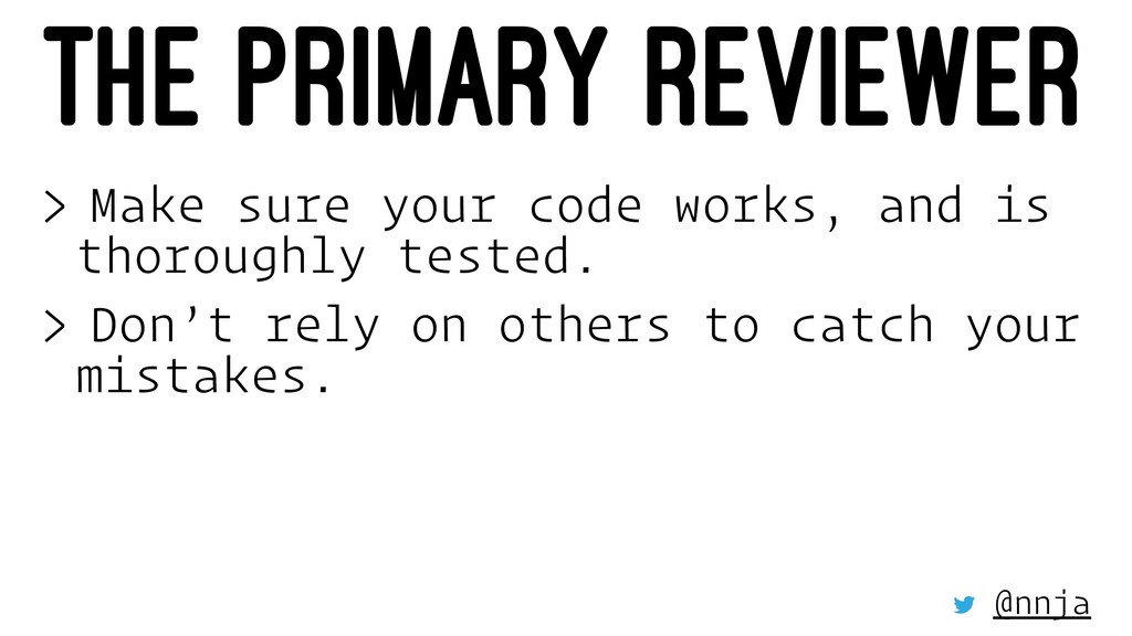 THE PRIMARY REVIEWER > Make sure your code work...