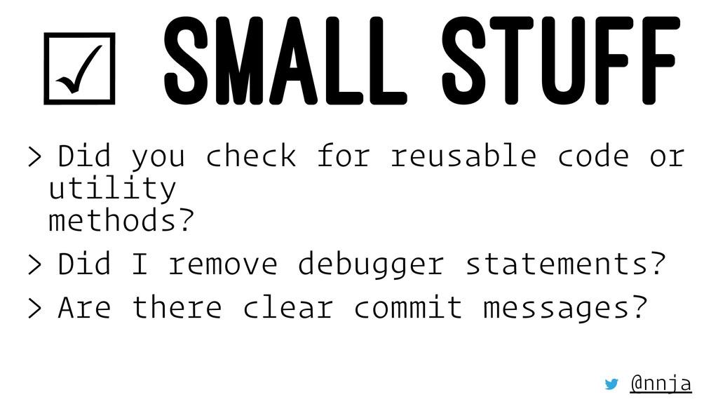 ☑ SMALL STUFF > Did you check for reusable code...