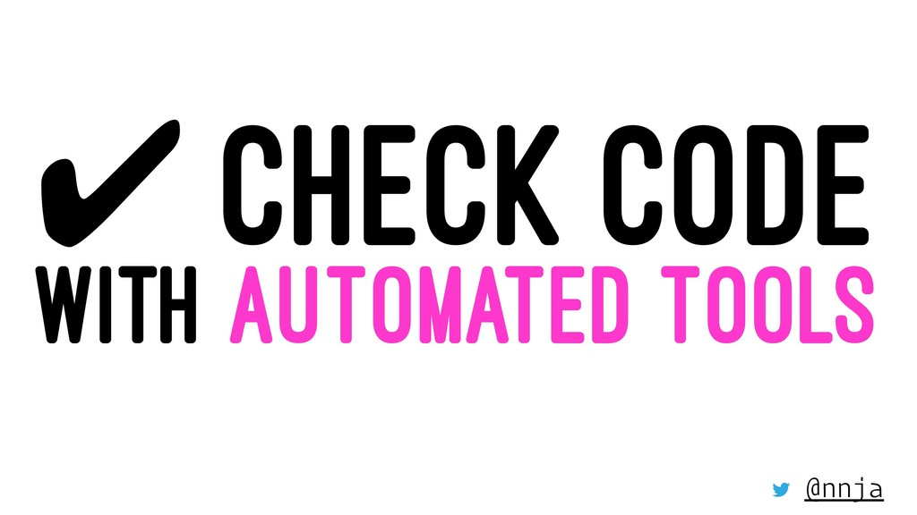 ✔ CHECK CODE WITH AUTOMATED TOOLS @nnja