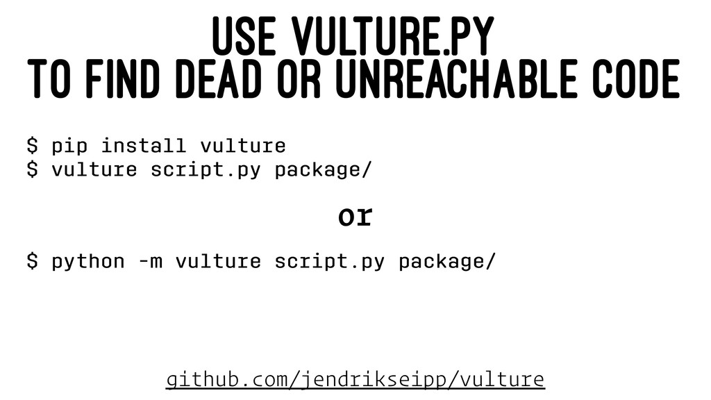 USE VULTURE.PY TO FIND DEAD OR UNREACHABLE CODE...