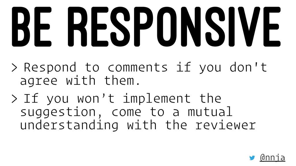 BE RESPONSIVE > Respond to comments if you don'...