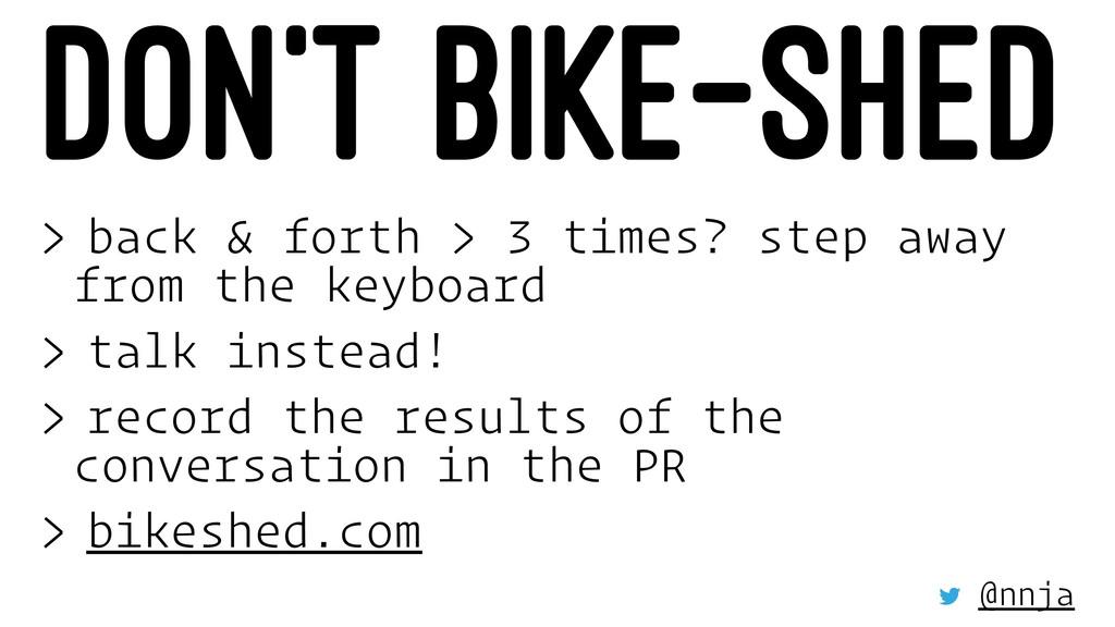 DON'T BIKE-SHED > back & forth > 3 times? step ...