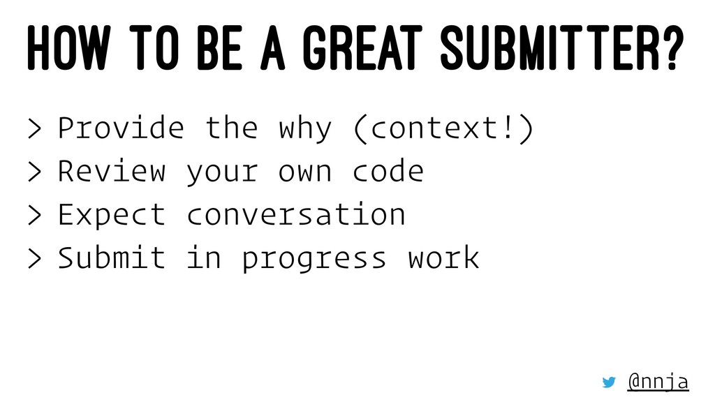 HOW TO BE A GREAT SUBMITTER? > Provide the why ...