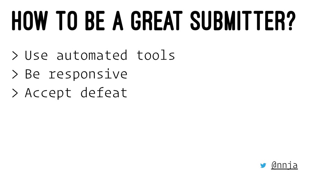 HOW TO BE A GREAT SUBMITTER? > Use automated to...