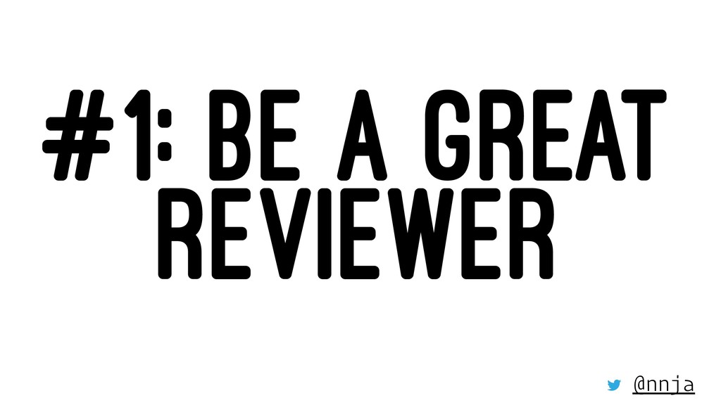 #1: BE A GREAT REVIEWER @nnja