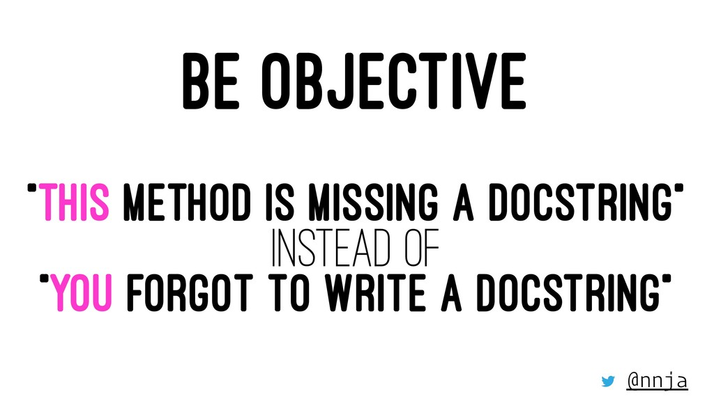 """BE OBJECTIVE """"THIS METHOD IS MISSING A DOCSTRIN..."""