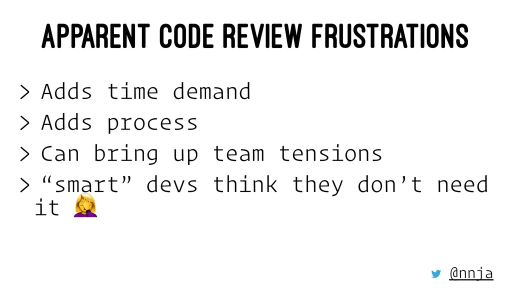 APPARENT CODE REVIEW FRUSTRATIONS > Adds time d...