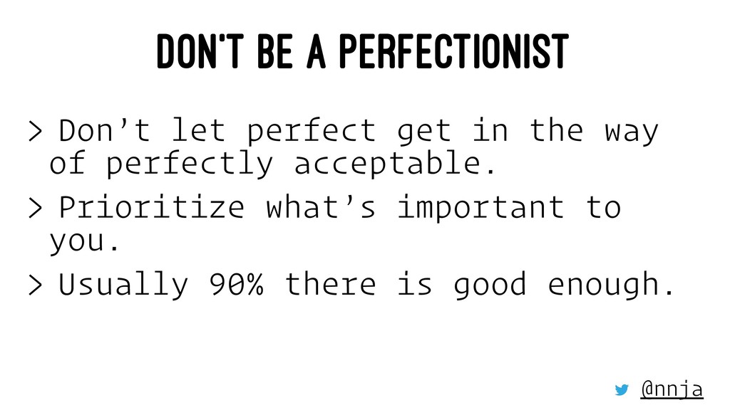 DON'T BE A PERFECTIONIST > Don't let perfect ge...
