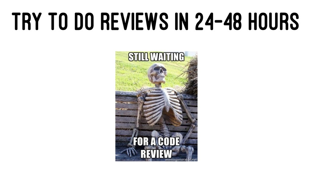 TRY TO DO REVIEWS IN 24-48 HOURS