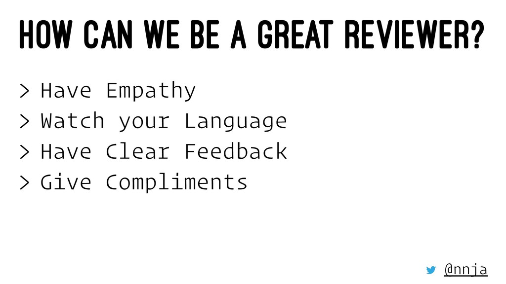 HOW CAN WE BE A GREAT REVIEWER? > Have Empathy ...