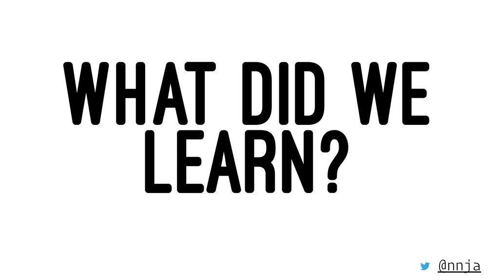 WHAT DID WE LEARN? @nnja