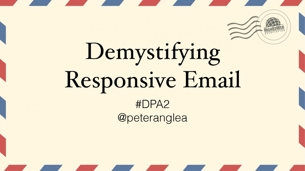 Demystifying Responsive Email #DPA2 @peteranglea