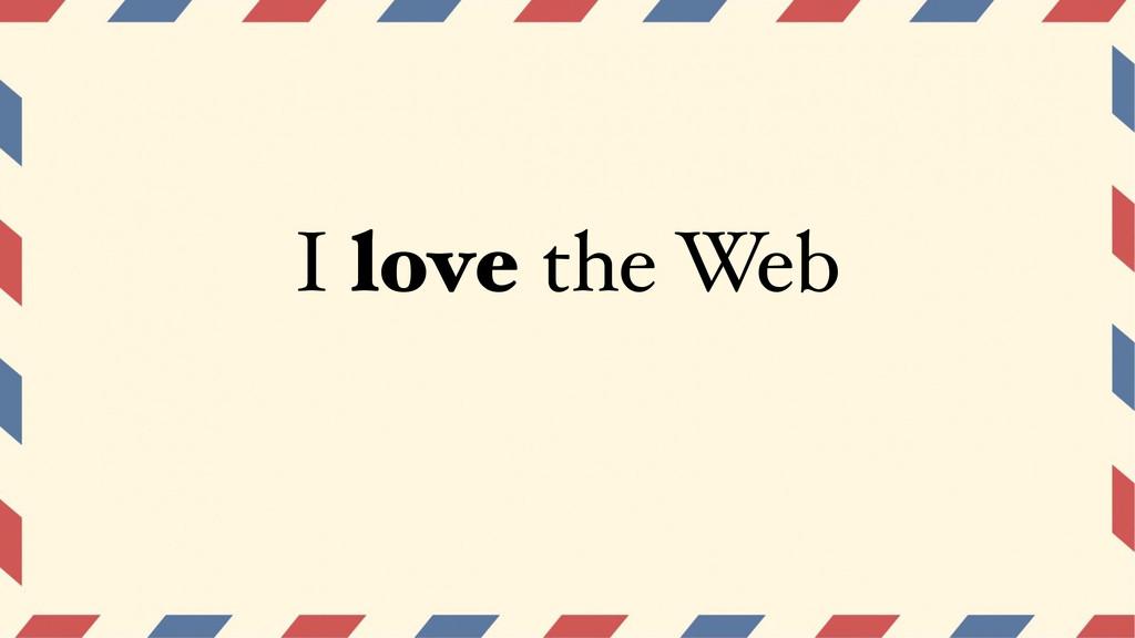 I love the Web