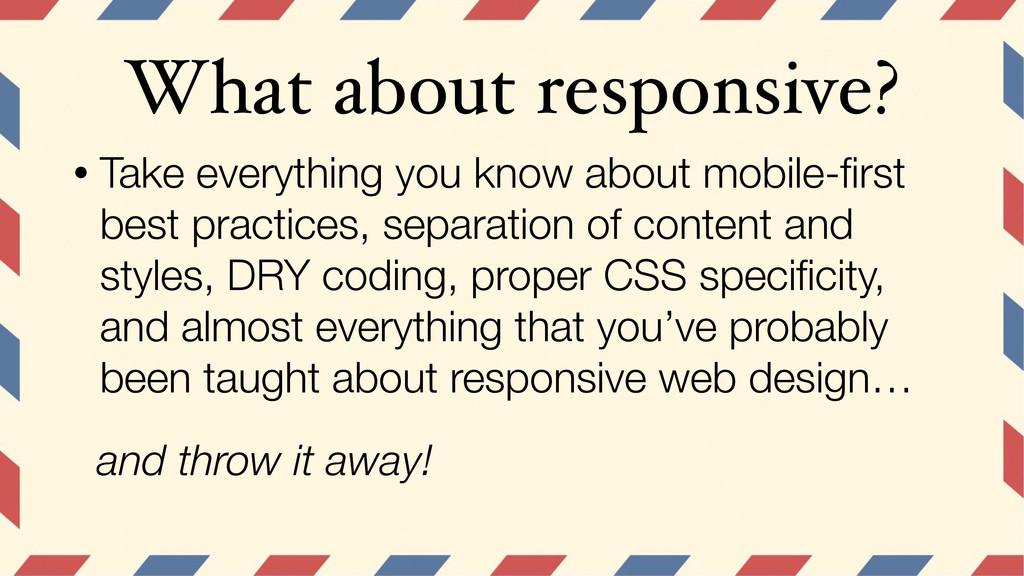 What about responsive? • Take everything you kn...