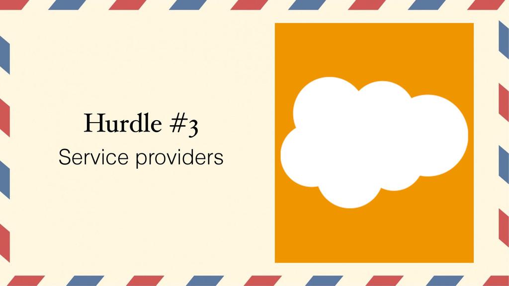 Hurdle #3 Service providers