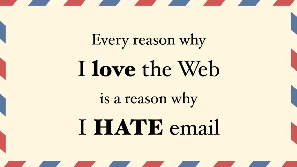 I love the Web Every reason why is a reason why...