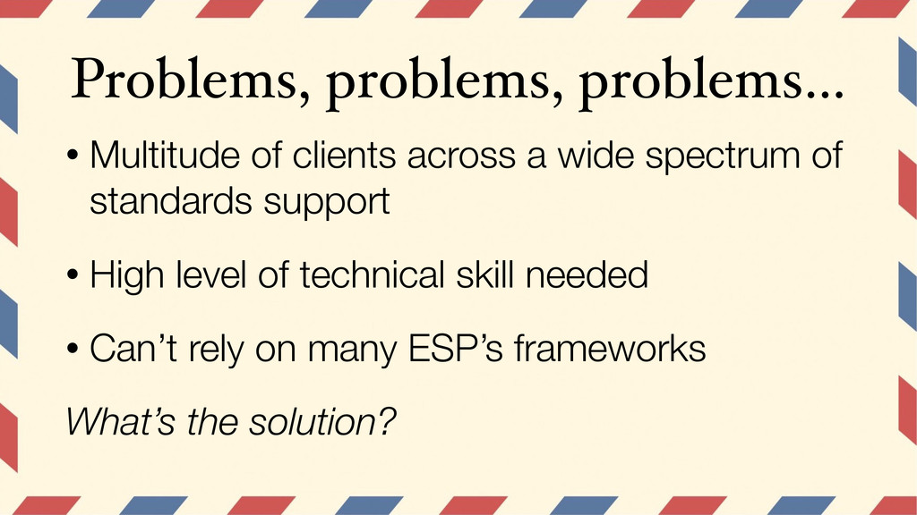 Problems, problems, problems… • Multitude of cl...