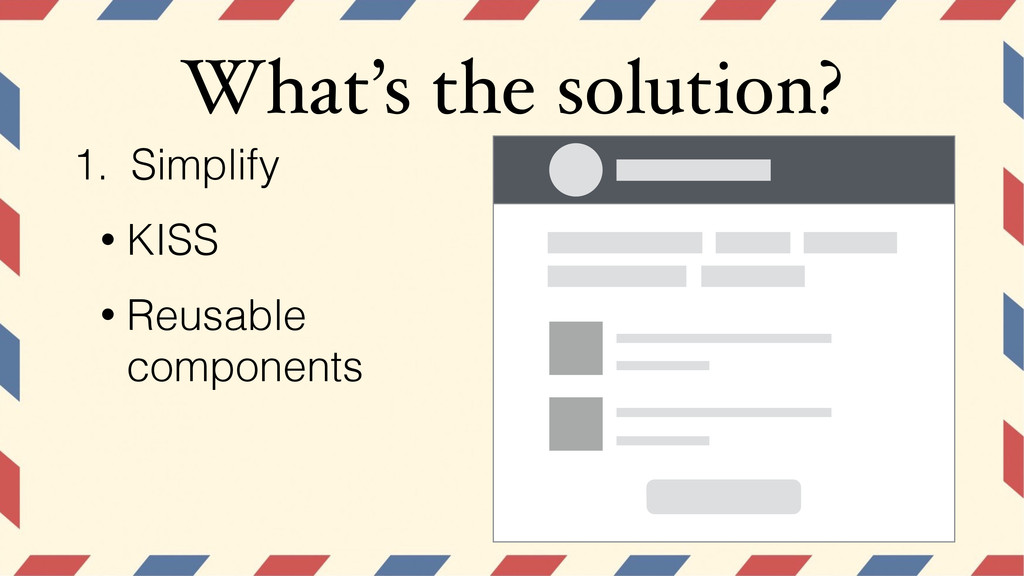 What's the solution? 1. Simplify • KISS • Reusa...