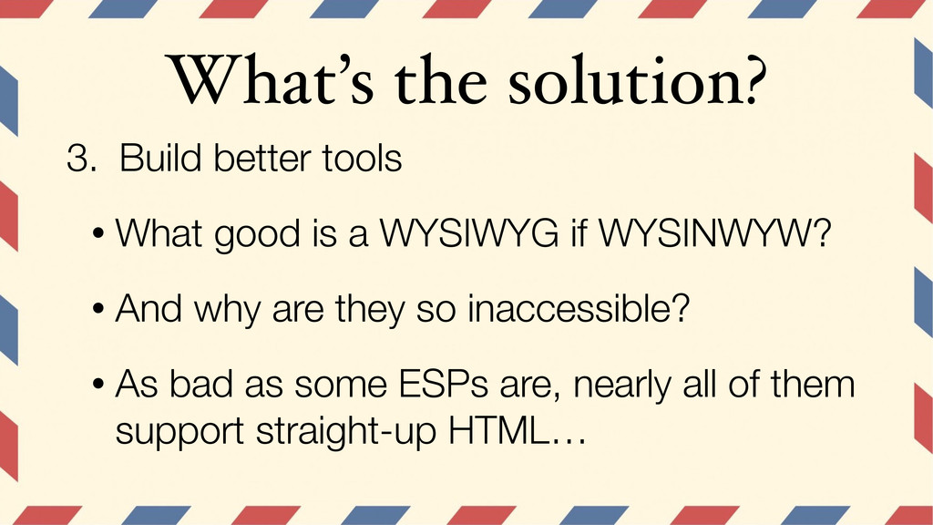 What's the solution? 3. Build better tools • Wh...