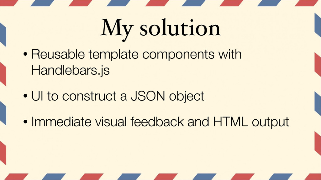 My solution • Reusable template components with...
