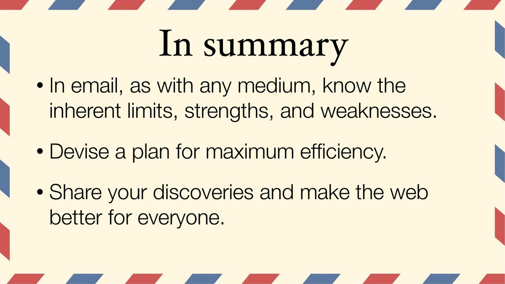In summary • In email, as with any medium, know...