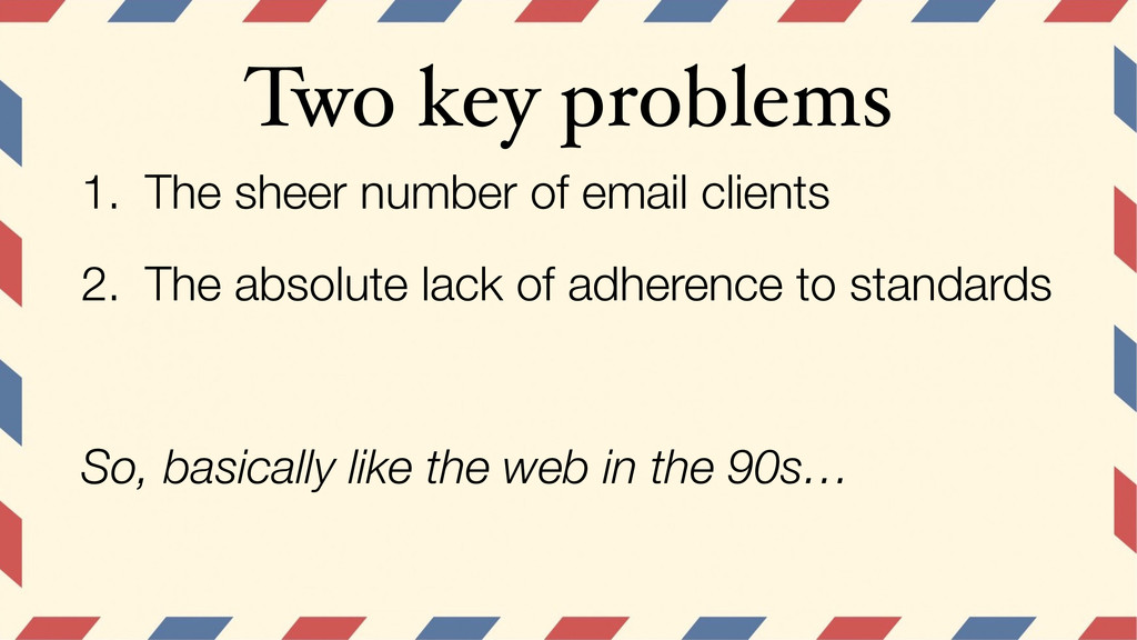 Two key problems 1. The sheer number of email c...