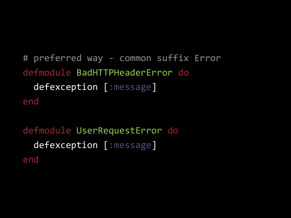 # preferred way - common suffix Error defmodule...