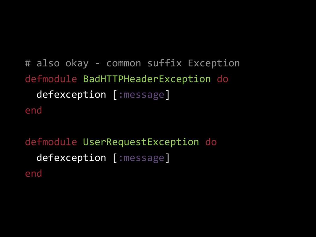 # also okay - common suffix Exception defmodule...
