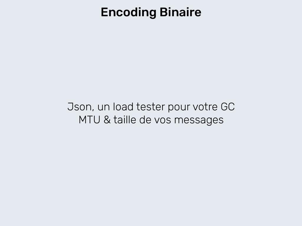Json, un load tester pour votre GC MTU & taille...