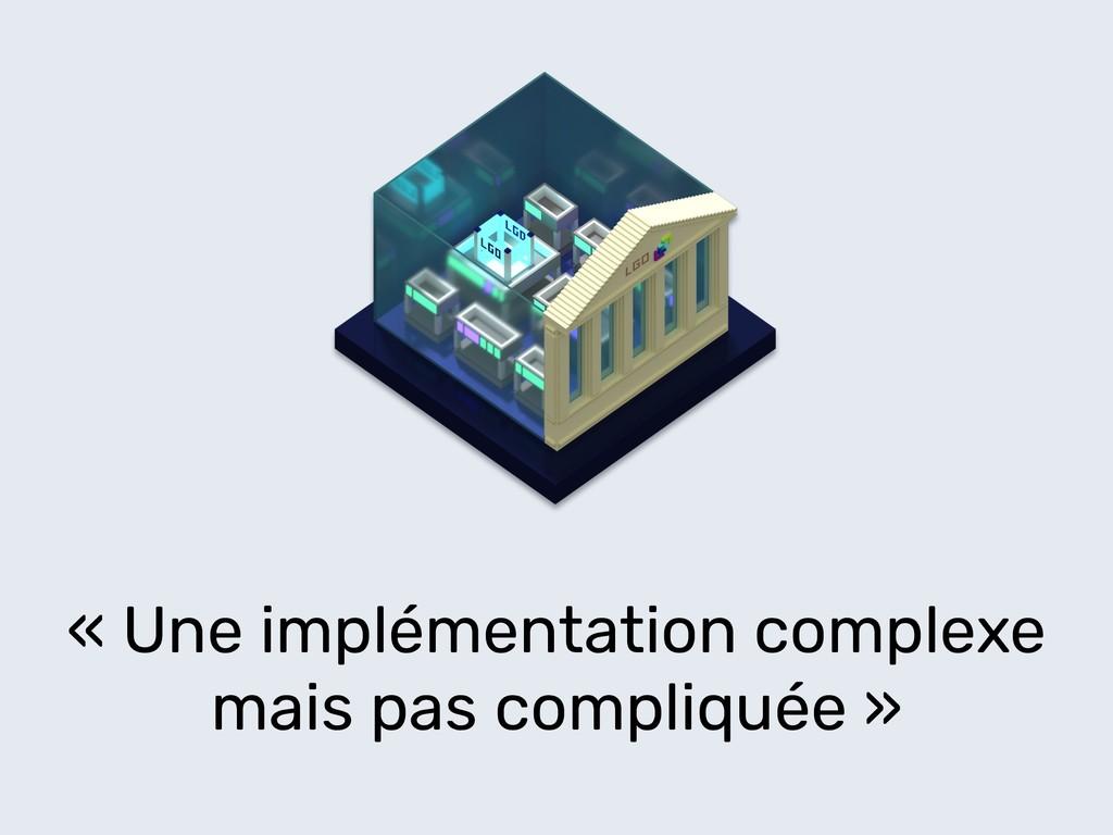« Une implémentation complexe mais pas compliqu...