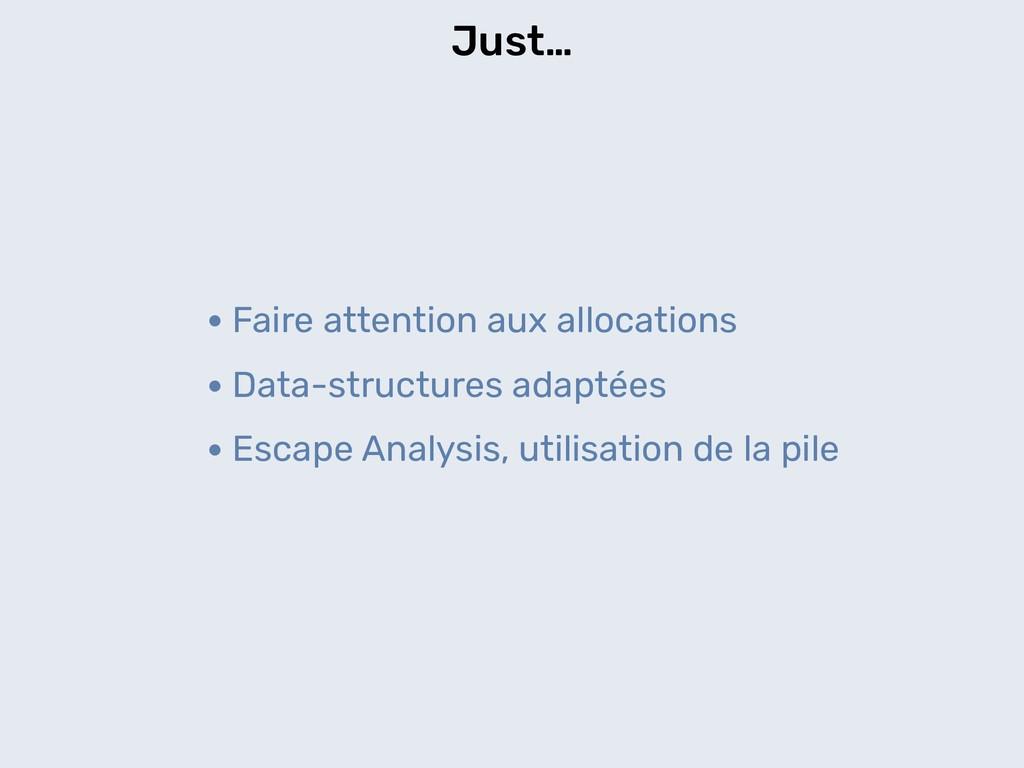 Just… •Faire attention aux allocations •Data-st...