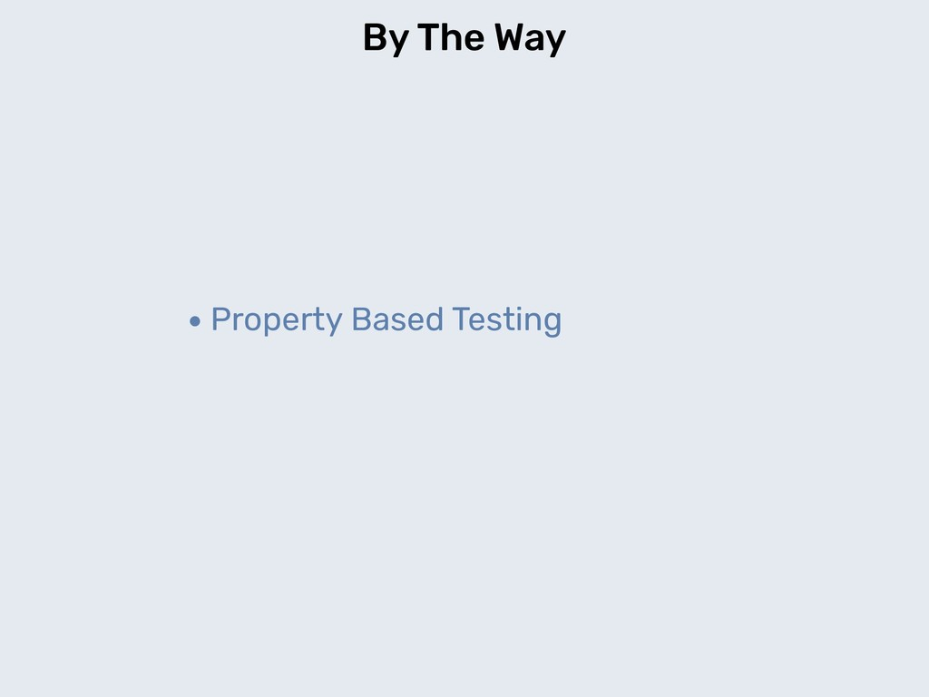 By The Way •Property Based Testing