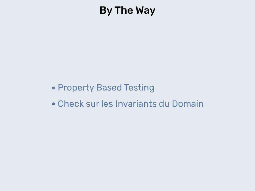By The Way •Property Based Testing •Check sur l...