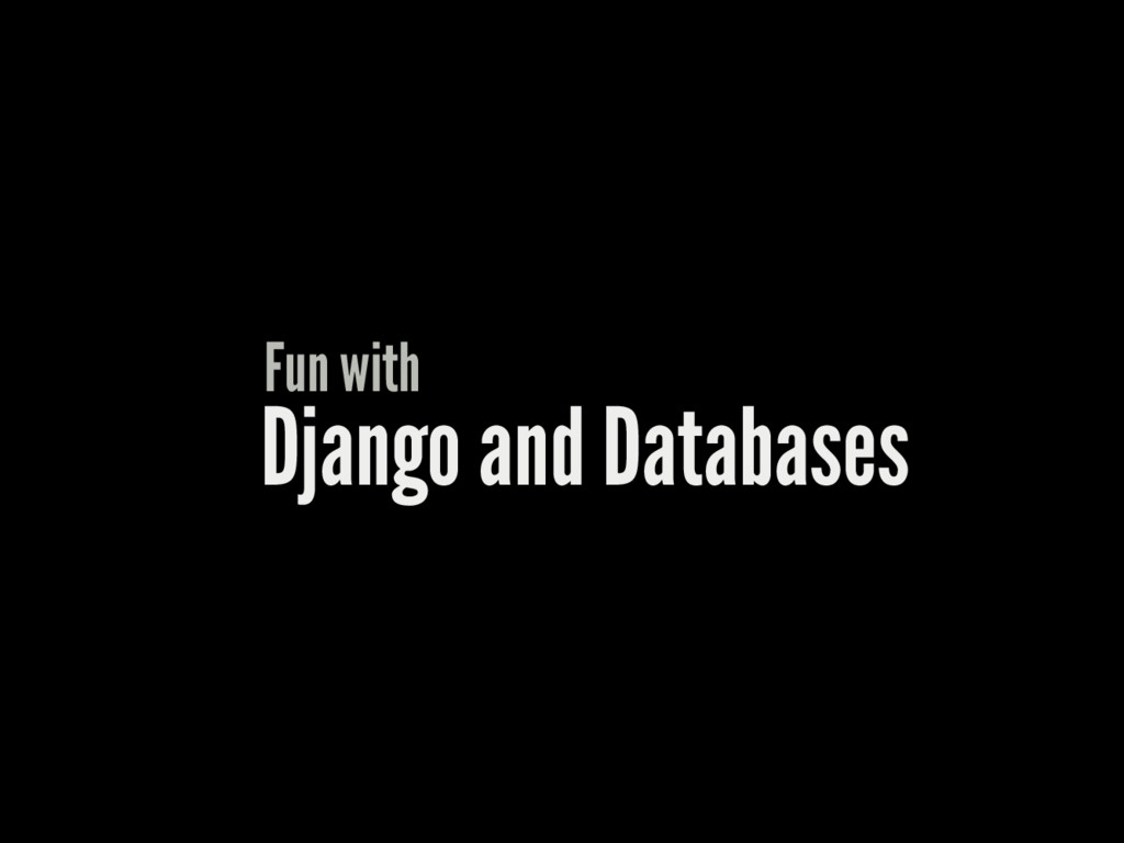 Django and Databases Fun with