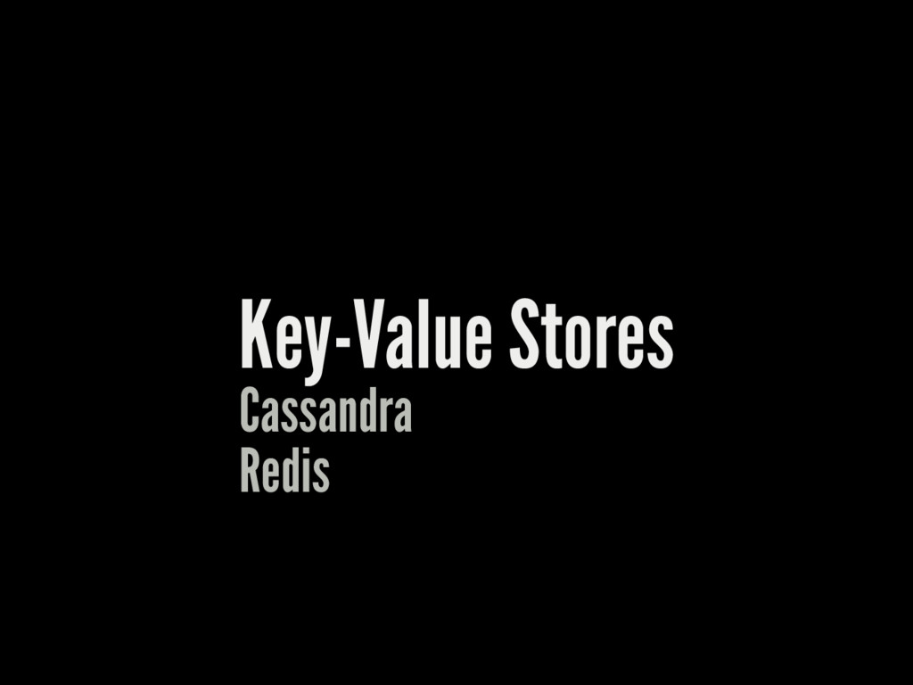 Key-Value Stores Redis Cassandra