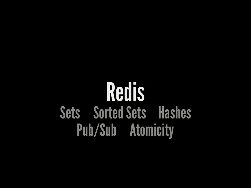 Redis Sets Sorted Sets Hashes Pub/Sub Atomicity
